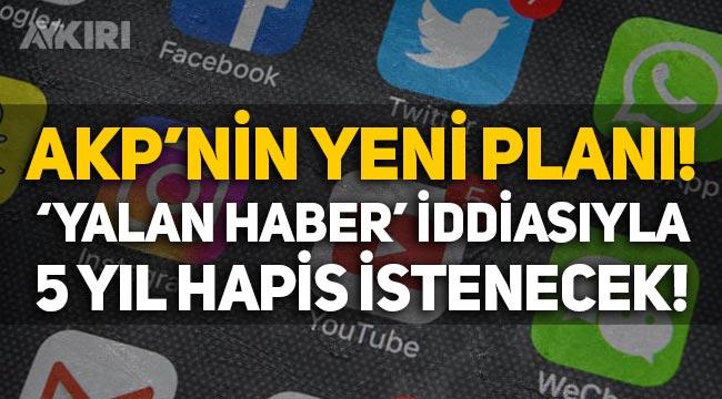 AKP'nin yeni planı: 'Yalan haber' iddiasıyla 5 yıl hapis istenecek!