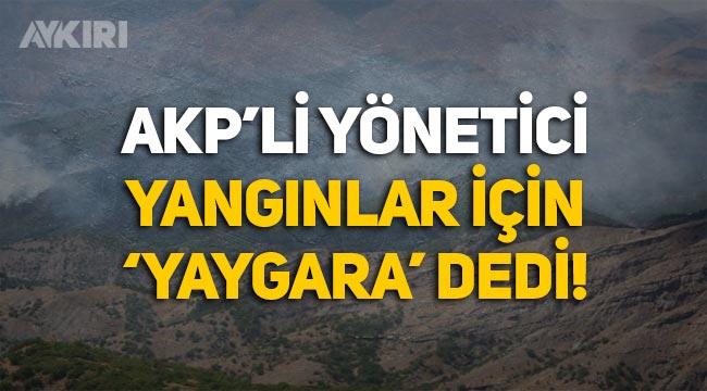 """AKP Tunceli İl Başkanı Sercan Özaydın, yangınlar için """"Yaygara"""" dedi!"""