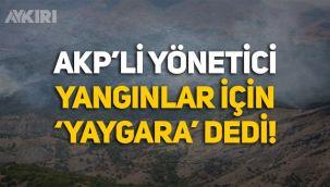 AKP Tunceli İl Başkanı Sercan Özaydın, yangınlar için