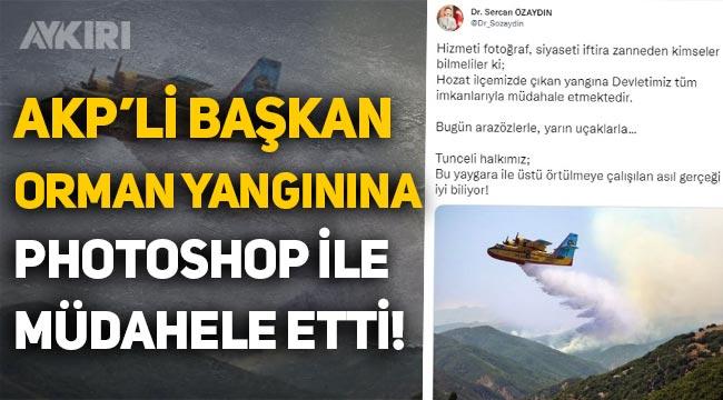 AKP Tunceli İl Başkanı yangına 'photoshop' ile eklediği THK uçağıyla müdahale etti