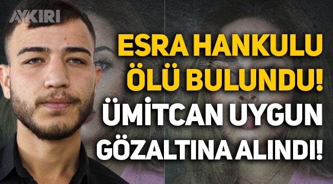 Aleyna Çakır'ın ölümünün baş şüphelisi Ümitcan Uygun, Esra Hankulu'nun ölümüyle ilgili gözaltına alındı!