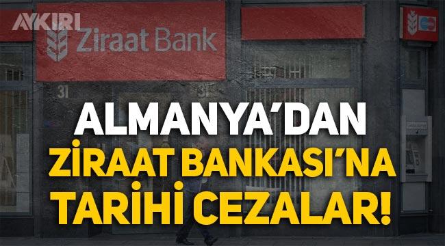 Almanya'dan Ziraat Bankası'na tarihi cezalar: Bankanın kapatılmasına eşdeğer ceza!