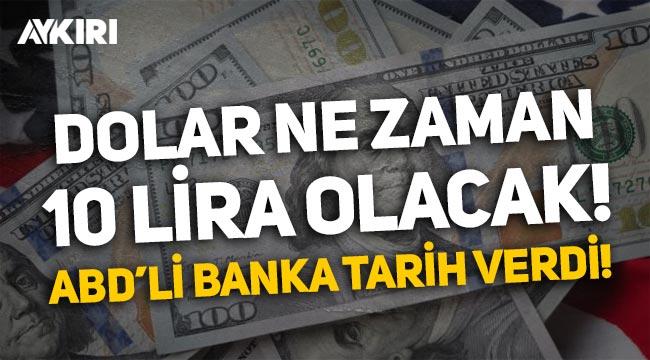 Amerikan bankası doların ne zaman 10 TL olacağını açıkladı!