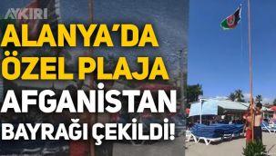 Antalya Alanya'da özel plaja Afganistan bayrağı çekildi!