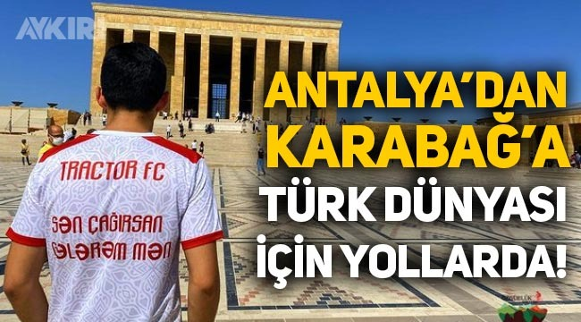Tebrizli Ali Hemzezade, Antalya'dan Karabağ'a Türk dünyası için yollarda!