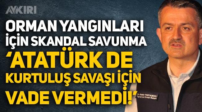 """Bekir Pakdemirli'den skandal orman yangınları savunması: """"Atatürk de Kurtuluş Savaşı için vade vermedi!"""""""