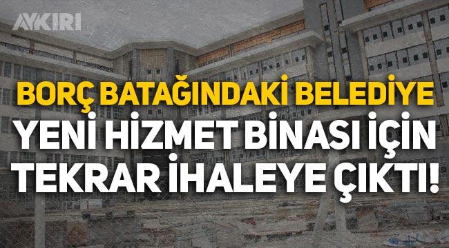 Borç batağındaki AKP'li Çorum Belediyesi, 4 yılda tamamlanmayan yeni bina için tekrar ihaleye çıktı!