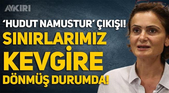 """Canan Kaftancıoğlu: """"Sınırlarımız kevgire dönmüş durumda!"""""""