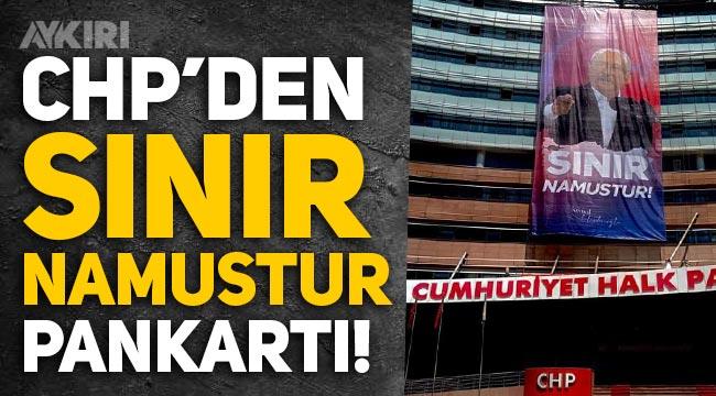 """CHP'den dev afiş: """"Sınır namustur!"""""""