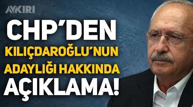 CHP'den Kemal Kılıçdaroğlu'nun Cumhurbaşkanı adaylığı hakkında açıklama