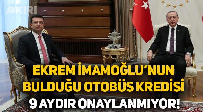 Ekrem İmamoğlu'nun 300 yeni otobüs için bulduğu krediyi Erdoğan 9 aydır onaylamıyor!