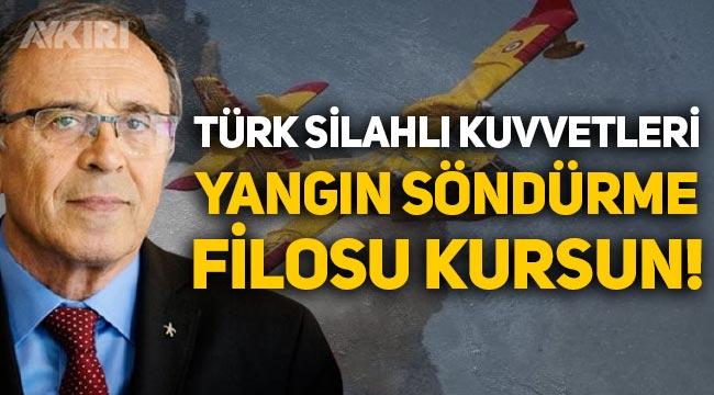 """Emekli Tümgeneral Ahmet Yavuz: """"Türk Silahlı Kuvvetleri yangın söndürme filosu kursun"""""""