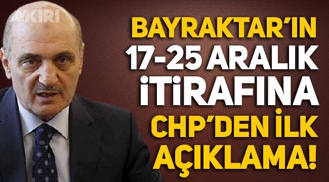 Erdoğan Bayraktar'ın 17-25 Aralık itirafına CHP'den ilk açıklama!