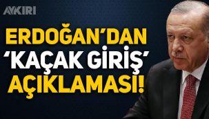 Erdoğan'dan 'kaçak giriş' açıklaması: