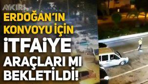 Erdoğan'ın Marmaris'teki konvoyu için itfaiye araçları bekletildi iddiası!