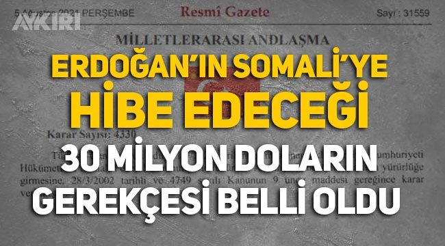 Erdoğan'ın Somali'ye hibe ettiği 30 milyon doların gerekçesi ne?