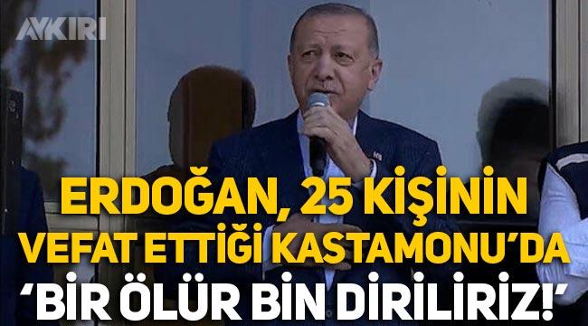 Erdoğan, sel felaketinin yaşandığı Kastamonu'da konuştu: Bir ölür, bin diriliriz!