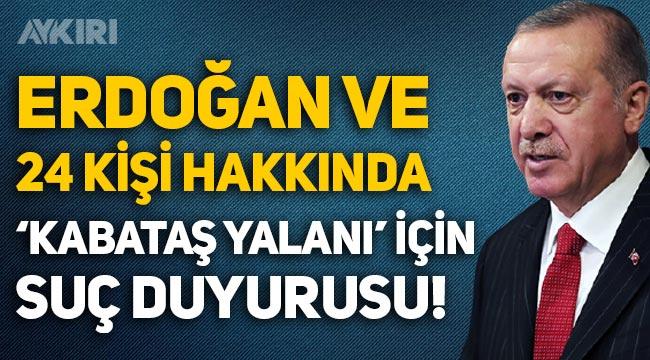 """Erdoğan ve 24 kişi hakkında """"Kabataş yalanını savundu"""" iddiasıyla suç duyurusu!"""