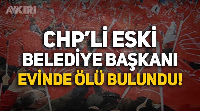 Eski CHP'li belediye başkanı Adil Kaplan evinde ölü bulundu!