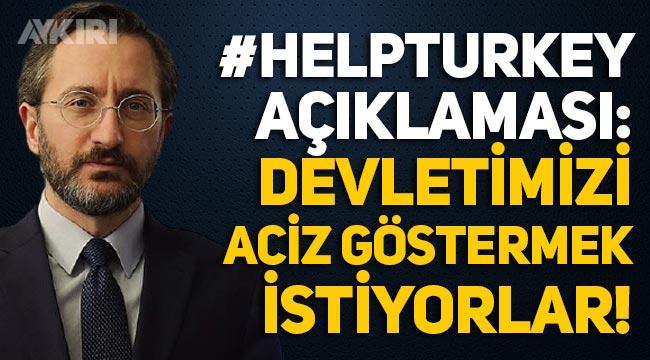 """Fahrettin Altun'dan """"HelpTurkey"""" hakkında açıklama: Devletimizi aciz göstermek istiyorlar"""