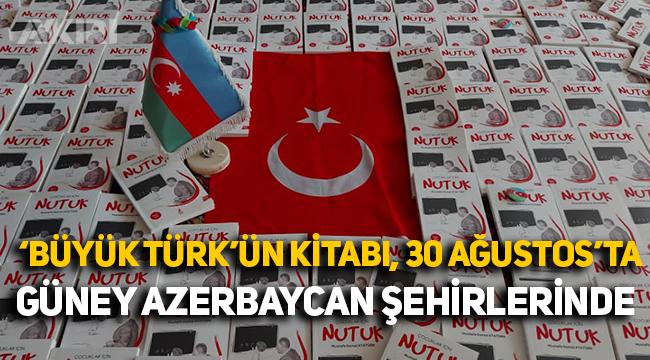 """Güney Azerbaycan şehirlerinde, 'Büyük Türk'ün"""" kitabı Nutuk dağıtılıyor!"""