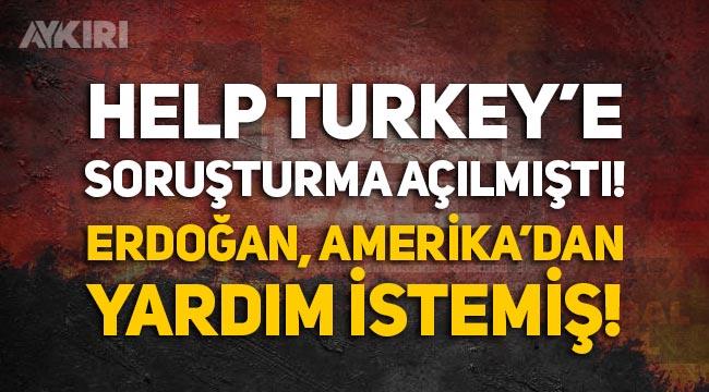 'Help Turkey' paylaşımlarına soruşturma açılmıştı: Erdoğan'ın Amerika'dan yardım istediği ortaya çıktı!