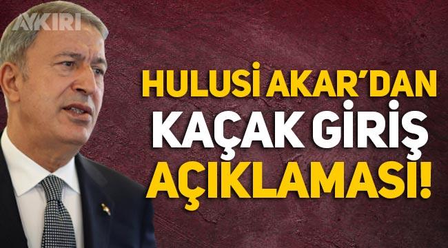 """Hulusi Akar'dan kaçak girişler hakkında açıklama: """"Farklı bir algı oluşturulmak isteniyor"""""""