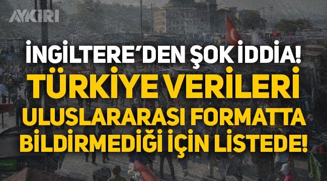 İngiltere'den şok iddia: Türkiye verileri uluslararası formatta bildirmediği için kırmızı listede!