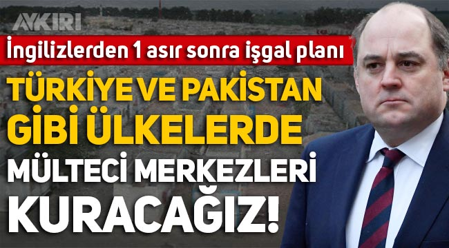 """İngiltere Savunma Bakanı Ben Wallace: """"Türkiye ve Pakistan gibi ülkelerde mülteci merkezleri kurmayı planlıyoruz"""""""