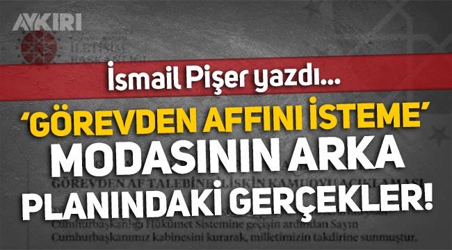 İsmail Pişer yazdı: Görevden af istemenin yapısökümü!