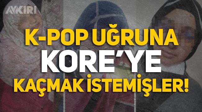 İstanbul'da K-Pop hayranı 3 kız, Kore'ye gitmek için evden kaçtı!