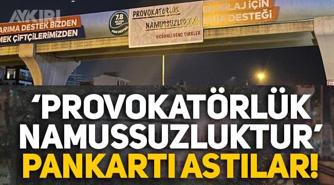 """İstanbul'da """"Provokatörlük Namussuzluktur"""" pankartları asıldı!"""
