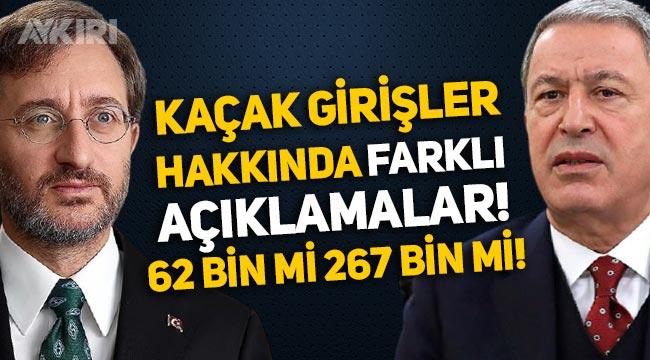 Kaçak girişlere farklı sayı açıkladılar: Hulusi Akar 62 bin dedi, Fahrettin Altun 267 bin!