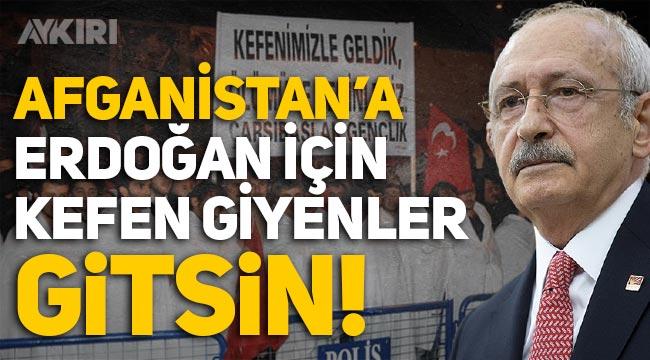 """Kemal Kılıçdaroğlu: """"Afganistan'a Erdoğan için kefen giyenler gitsin!"""""""