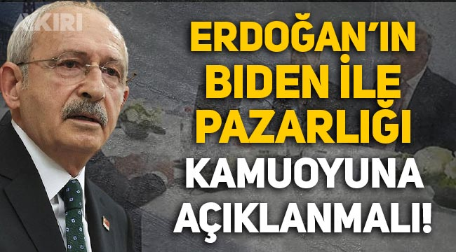"""Kemal Kılıçdaroğlu: """"Erdoğan'ın Biden ile Afganistan konusunda pazarlığı kamuoyuna açıklanmalı"""""""