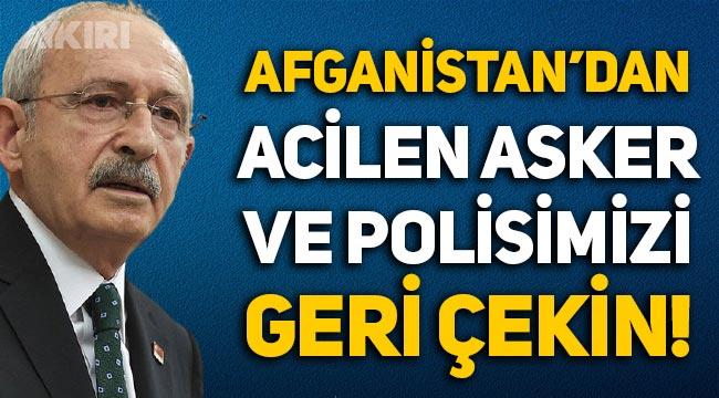 """Kemal Kılıçdaroğlu'ndan 'Kabil' çağrısı: """"Afganistan'dan acilen asker ve polisimizi çekin!"""""""