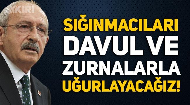"""Kemal Kılıçdaroğlu: """"Sığınmacıları davul ve zurnalarla uğurlayacağız!"""""""