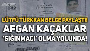 Lütfü Türkkan belge paylaştı: Afgan kaçaklar, Türkiye'de 'sığınmacı' olma yolunda!