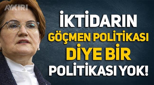"""Meral Akşener: """"İktidarın göçmen politikası diye bir politikası yok!"""""""