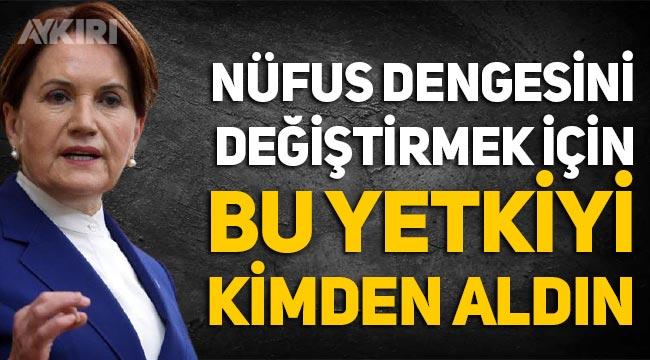 """Meral Akşener: """"Nüfus dengesini değiştirmek için bu yetkiyi kimden aldın kardeşim?"""""""