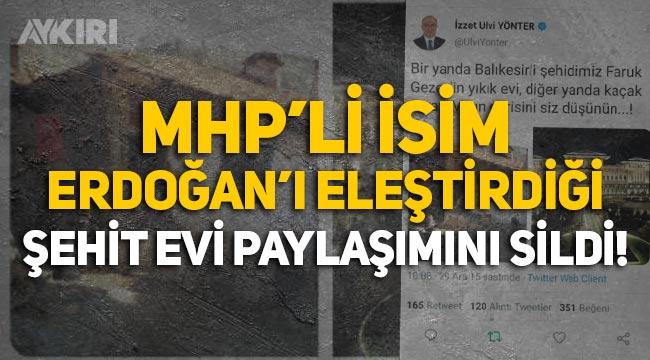 MHP'li İzzet Ulvi Yönter, Erdoğan'ın Sarayı'na 'kaçak' dediği şehit evi paylaşımını sildi!
