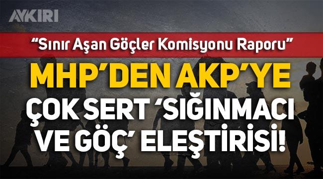 """MHP'nin hazırladığı raporda AKP'ye sert """"sığınmacı ve düzensiz göç"""" tepkisi!"""