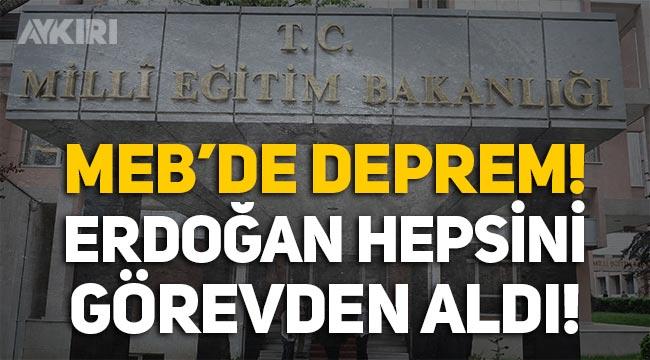 Milli Eğitim Bakanlığında deprem: Erdoğan Talim ve Terbiye Kurulunu görevden aldı!