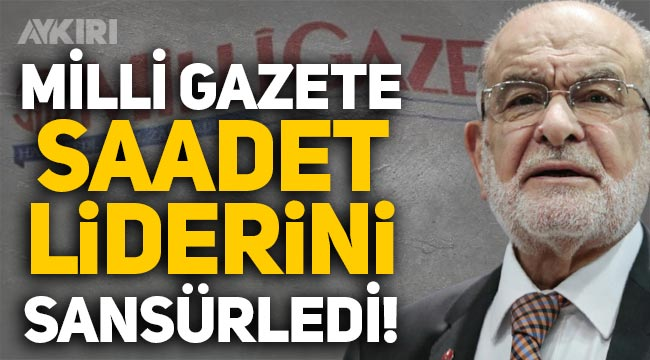 Milli Gazete'den Saadet Partisi lideri Temel Karamollaoğlu'na sansür!
