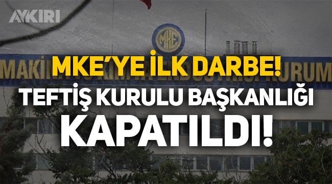 MKE'de yolsuzlukları ortaya çıkaran Teftiş Kurulu Başkanlığı kapatıldı!