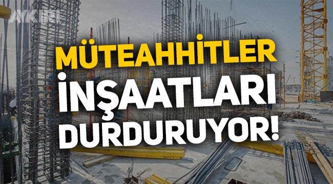 Müteahhitler iş bırakıyor, inşaatlar duracak!