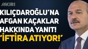Süleyman Soylu'dan Kemal Kılıçdaroğlu'na 'Afgan kaçaklar' cevabı: İftira atıyor!