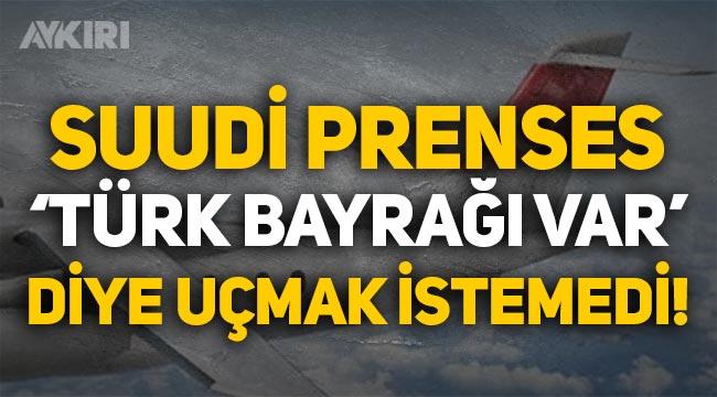 """Suudi Prenses """"Türk bayrağı var"""" diye uçmak istemedi, tartışma çıktı!"""