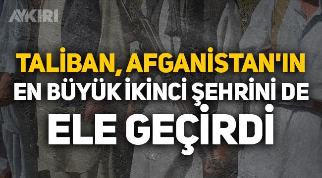 Taliban, Afganistan'ın en büyük ikinci şehrini de ele geçirdi!