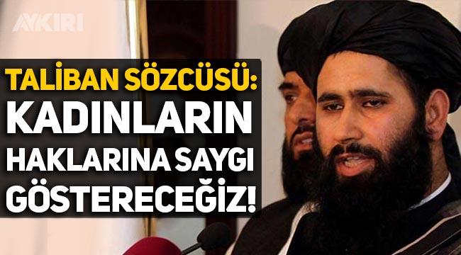 """Taliban'dan açıklama: """"Kadınların haklarına saygı göstereceğiz!"""""""